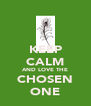 KEEP CALM AND LOVE THE CHOSEN ONE - Personalised Poster A4 size