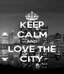KEEP CALM AND LOVE THE CITY - Personalised Poster A4 size
