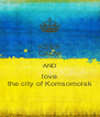 KEEP CALM AND love the city of Komsomolsk - Personalised Poster A4 size
