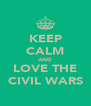 KEEP CALM AND LOVE THE CIVIL WARS - Personalised Poster A4 size