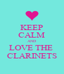 KEEP CALM AND LOVE THE  CLARINETS - Personalised Poster A4 size
