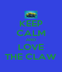 KEEP CALM AND LOVE THE CLAW - Personalised Poster A4 size