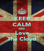 KEEP CALM AND Love The Cloud - Personalised Poster A4 size