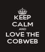 KEEP CALM AND LOVE THE COBWEB - Personalised Poster A4 size