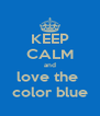 KEEP CALM and love the  color blue - Personalised Poster A4 size