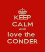 KEEP CALM AND love the  CONDER - Personalised Poster A4 size