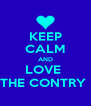 KEEP CALM AND LOVE  THE CONTRY  - Personalised Poster A4 size