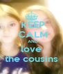 KEEP  CALM   AND love the cousins - Personalised Poster A4 size