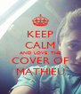 KEEP CALM AND LOVE  THE COVER OF MATHIEU - Personalised Poster A4 size
