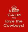 KEEP CALM AND love the Cowboys! - Personalised Poster A4 size