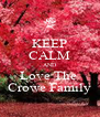 KEEP CALM AND Love The  Crowe Family - Personalised Poster A4 size