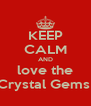 KEEP CALM AND love the Crystal Gems  - Personalised Poster A4 size
