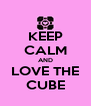 KEEP CALM AND LOVE THE CUBE - Personalised Poster A4 size