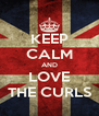 KEEP CALM AND LOVE THE CURLS - Personalised Poster A4 size