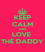KEEP CALM AND LOVE  THE DADDY - Personalised Poster A4 size