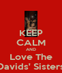 KEEP CALM AND Love The *Davids' Sisters* - Personalised Poster A4 size
