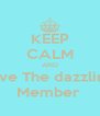 KEEP CALM AND love The dazzling Member  - Personalised Poster A4 size