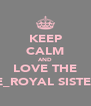 KEEP CALM AND LOVE THE DE_ROYAL SISTERS - Personalised Poster A4 size