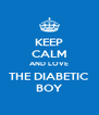 KEEP CALM AND LOVE THE DIABETIC BOY - Personalised Poster A4 size