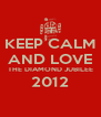 KEEP CALM AND LOVE THE DIAMOND JUBILEE 2012  - Personalised Poster A4 size