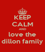 KEEP CALM AND love the dillon family - Personalised Poster A4 size