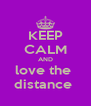 KEEP CALM AND love the  distance  - Personalised Poster A4 size