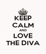 KEEP CALM AND LOVE THE DIVA - Personalised Poster A4 size
