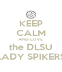 KEEP CALM AND LOVE the DLSU LADY SPIKERS - Personalised Poster A4 size