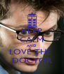 KEEP CALM AND LOVE THE  DOCTOR - Personalised Poster A4 size