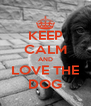 KEEP CALM AND LOVE THE DOG - Personalised Poster A4 size