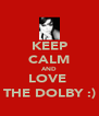 KEEP CALM AND LOVE  THE DOLBY :) - Personalised Poster A4 size