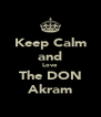 Keep Calm and Love  The DON Akram - Personalised Poster A4 size