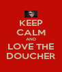 KEEP CALM AND LOVE THE DOUCHER - Personalised Poster A4 size