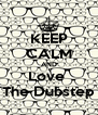 KEEP CALM AND Love  The Dubstep - Personalised Poster A4 size