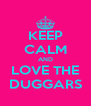 KEEP CALM AND LOVE THE DUGGARS - Personalised Poster A4 size