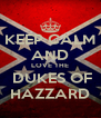KEEP CALM AND LOVE THE  DUKES OF HAZZARD - Personalised Poster A4 size