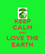 KEEP CALM AND LOVE THE EARTH - Personalised Poster A4 size
