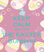 KEEP CALM AND LOVE THE EASTER BUNNY!!! - Personalised Poster A4 size