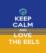 KEEP CALM AND LOVE  THE EELS - Personalised Poster A4 size