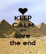 KEEP CALM and love the end - Personalised Poster A4 size