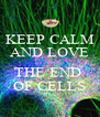 KEEP CALM AND LOVE   THE END  OF CELLS - Personalised Poster A4 size