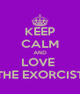 KEEP CALM AND LOVE  THE EXORCIST - Personalised Poster A4 size
