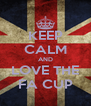 KEEP CALM AND LOVE THE FA CUP - Personalised Poster A4 size