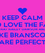 KEEP CALM AND LOVE THE FACT  THAT HAILEY DAWSON AND BLAKE BRANSCOMBE ARE PERFECT - Personalised Poster A4 size
