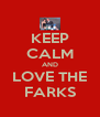 KEEP CALM AND LOVE THE FARKS - Personalised Poster A4 size