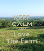 KEEP CALM AND Love The Farm - Personalised Poster A4 size