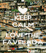 KEEP CALM AND LOVE THE FAVELADA - Personalised Poster A4 size