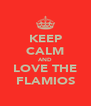 KEEP CALM AND LOVE THE FLAMIOS - Personalised Poster A4 size