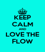 KEEP CALM AND LOVE THE FLOW - Personalised Poster A4 size