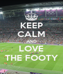KEEP CALM AND LOVE THE FOOTY - Personalised Poster A4 size
